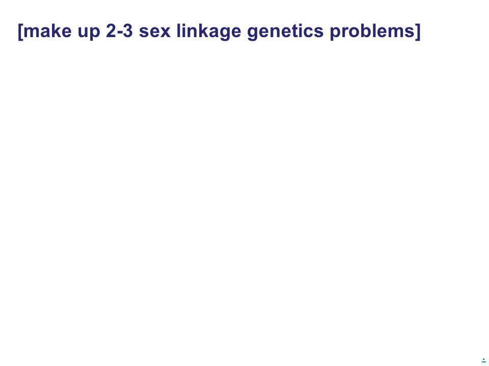 [make up 2-3 sex linkage genetics problems]